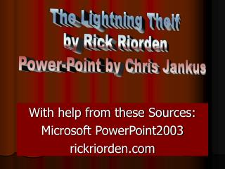 With help from these Sources: Microsoft PowerPoint2003 rickriorden