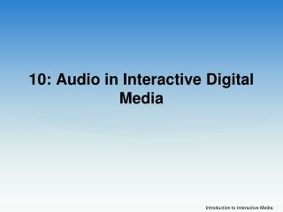 10: Audio in Interactive Digital Media