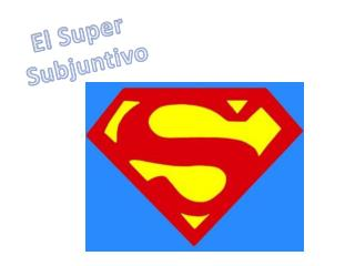 El Super Subjuntivo
