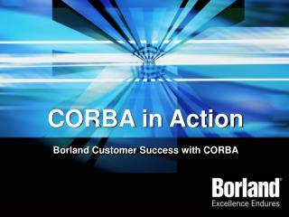 CORBA in Action Borland Customer Success with CORBA