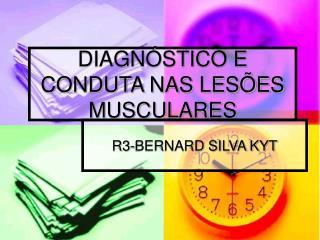 DIAGNÓSTICO E CONDUTA NAS LESÕES MUSCULARES