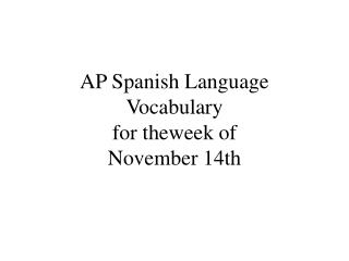 AP Spanish Language Vocabulary  for theweek of November 14th
