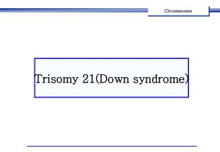 Trisomy 21(Down syndrome)