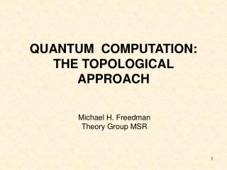QUANTUM  COMPUTATION:  THE TOPOLOGICAL APPROACH