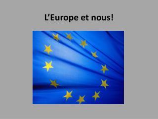 L'Europe et nous!