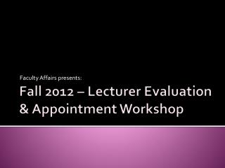 Fall 2012 � Lecturer Evaluation & Appointment Workshop