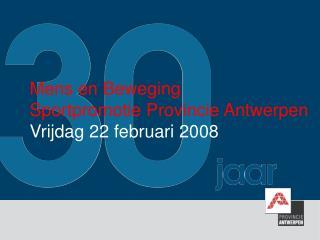Mens en Beweging Sportpromotie Provincie Antwerpen Vrijdag 22 februari 2008