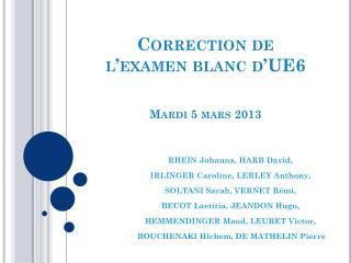 Correction de  l'examen blanc d'UE6 Mardi 5 mars 2013