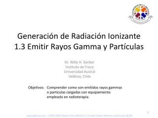 Generación de Radiación Ionizante  1.3 Emitir Rayos Gamma y Partículas