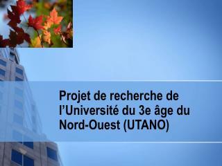 Projet de recherche de l'Université du 3e âge du Nord-Ouest (UTANO)