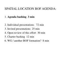 SPATIAL LOCATION BOF AGENDA: 1.  Agenda bashing  3 min 2. Individual presentations   72 min
