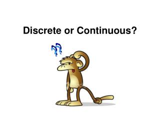 Discrete or Continuous?
