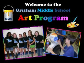 Welcome to the  Grisham  Middle School A r t P r o g r a m