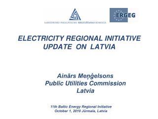 ELECTRICITY REGIONAL INITIATIVE  UPDATE  ON  LATVIA
