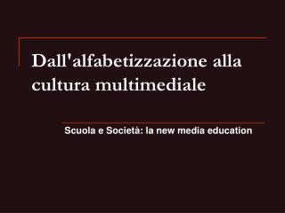 Dall'alfabetizzazione alla cultura multimediale