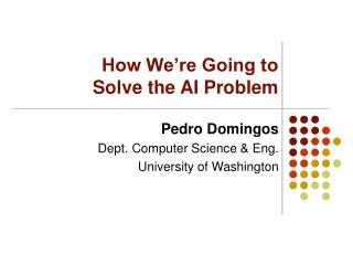 How We're Going to Solve the AI Problem
