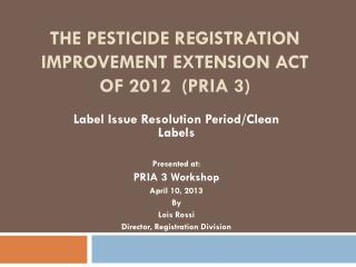 The Pesticide Registration Improvement Extension Act of 2012  (PRIA 3)