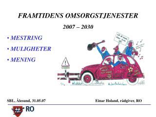 FRAMTIDENS OMSORGSTJENESTER 2007 – 2030  MESTRING  MULIGHETER  MENING