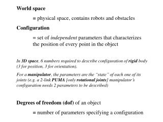 World space 	=  physical space, contains robots and obstacles Configuration
