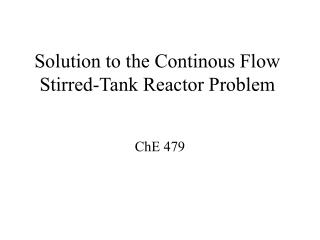 Solution to the Continous Flow Stirred-Tank Reactor Problem