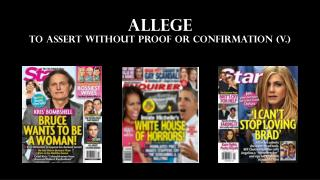 ALLEGE to assert without proof or confirmation (v.)