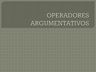 OPERADORES ARGUMENTATIVOS