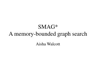 SMAG* A memory-bounded graph search