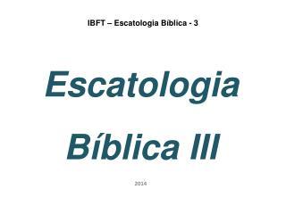 IBFT – Escatologia Bíblica - 3