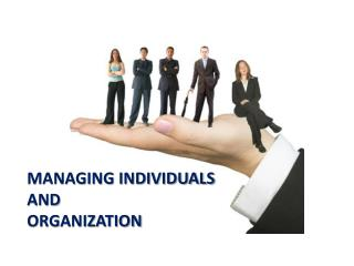 MANAGING INDIVIDUALS AND ORGANIZATION