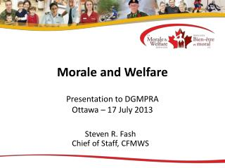Morale and Welfare Presentation to DGMPRA Ottawa – 17 July 2013