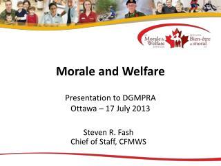Morale and Welfare Presentation to DGMPRA Ottawa � 17 July 2013