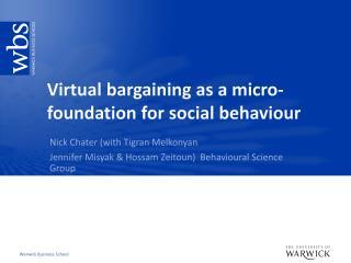 Virtual bargaining as a micro-foundation for social  behaviour