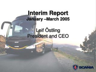 Interim Report January –March 2005 Leif Östling President and CEO