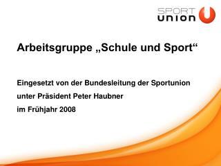 """Arbeitsgruppe """"Schule und Sport"""" Eingesetzt von der Bundesleitung der Sportunion"""
