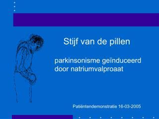 Stijf van de pillen  parkinsonisme ge nduceerd door natriumvalproaat                     Pati ntendemonstratie 16-03-200