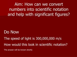Aim: How can we convert numbers into scientific notation and help with significant figures?