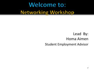 Welcome to:  Networking Workshop