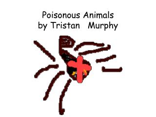 Poisonous Animals  by Tristan   Murphy