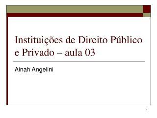 Instituições de Direito Público e Privado – aula 03