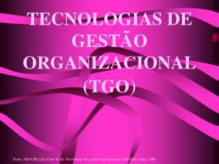 TECNOLOGIAS DE GESTÃO ORGANIZACIONAL (TGO )