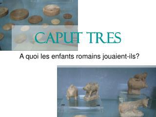 Caput Tres