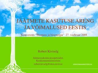 Robert Kiviselg Jäätmeosakonna peaspetsialist,  Keskkonnaministeerium robert.kivselg@ekm.envir.ee