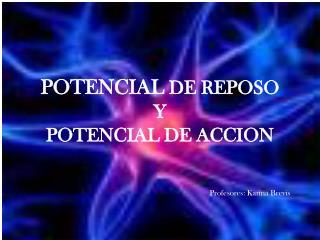 POTENCIAL DE REPOSO  Y  POTENCIAL DE ACCION