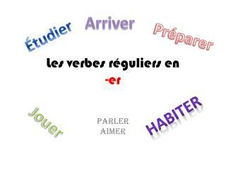 Les  verbes réguliers  en  - er