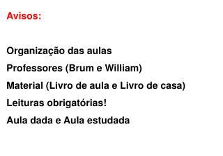 Avisos: Organização das aulas Professores (Brum e William)