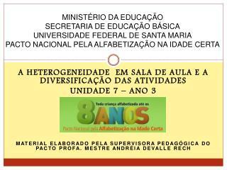 A HETEROGENEIDADE  EM SALA DE AULA E A DIVERSIFICAÇÃO DAS ATIVIDADES Unidade 7 – ano 3