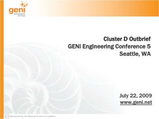 Cluster D Outbrief GENI Engineering Conference 5 Seattle, WA
