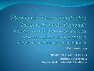 UNISC, agosto 2011 NIEMEYER ALMEIDA FILHO Instituto de Economia