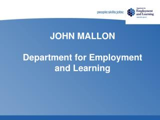 JOHN MALLON Department for Employment and Learning