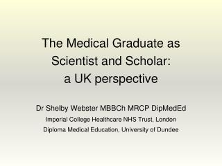 The Medical Graduate as Scientist and Scholar:  a UK perspective